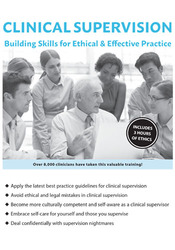 Clinical Supervision:  Building Skills for Ethical & Effective Practice