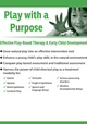 Play with a Purpose: Effective Play-Based Therapy & Early Child Development