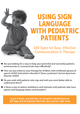 Using Sign Language with Pediatric Patients: 100 Signs for Easy, Effective Communication in Therapy