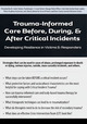 Trauma-Informed Care Before, During, & After Critical Incidents: Developing Resilience in Victims & Responders