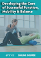 Developing the Core of Successful Function, Mobility & Balance