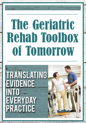 Image of The Geriatric Rehab Toolbox of Tomorrow: Translating Evidence into Eve